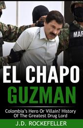 El Chapo Guzman: Colombia's Hero or Villain? History of the Greatest Drug Lord