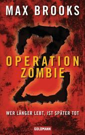 Operation Zombie: Wer länger lebt, ist später tot