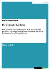 """Die politische Karikatur: Eine Auseinandersetzung mit dem Werk """"Die politische Karikatur - Eine journalistische Darstellungsform und deren Produzenten"""" von Thomas Knieper"""