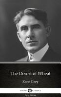 The Desert of Wheat by Zane Grey   Delphi Classics  Illustrated  PDF