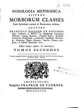Nosologia methodica sistens morborum classes juxtà Sydenhami mentem & botanicorum ordinem: Volume 2