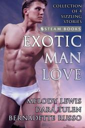 Exotic Man Love - A Compilation of 4 Hot Gay M/M Erotica Stories from Steam Books