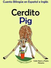 Aprender Inglés: Inglés para niños. Cerdito - Pig: Cuento Bilingüe en Español e Inglés