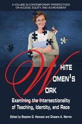 White Women's Work: Examining the Intersectionality of Teaching, Identity, and Race