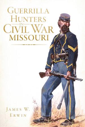 Guerrilla Hunters in Civil War Missouri PDF