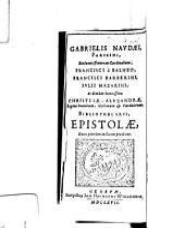Gabrielis Naudaei, parisini... Epistolae, nunc primum in lucem prodeunt: Volume 1