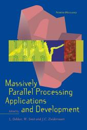 Massively Parallel Processing Applications and Development: Proceedings of the 1994 EUROSIM Conference on Massively Parallel Processing Applications and Development, Delft, The Netherlands, 21-23 June 1994
