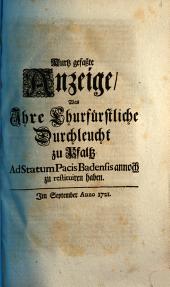 Kurtz gefaßte Anzeige, Was Ihre Churfürstliche Durchl. zu Pfaltz Ad Statum Pacis Badensis annoch zu restituiren haben