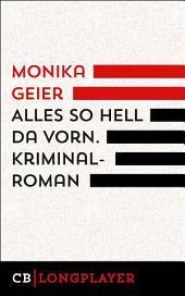Alles so hell da vorn: Kriminalroman
