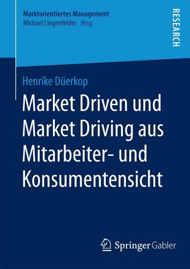 Market Driven und Market Driving aus Mitarbeiter  und Konsumentensicht PDF