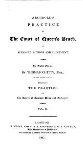 Archbold's Practice of the Court of Queen's Bench in Personal Actions and Ejectment: Including the Practice of the Courts of Common Pleas and Exchequer