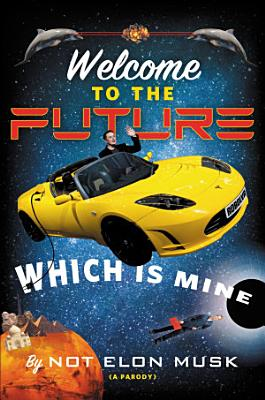 Welcome to the Future Which Is Mine