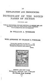 An Explanatory and Pronouncing Dictionary of the Noted Names of Fiction: Including Also Familiar Pseudonums, Surnames Bestowed on Eminent Men, and Analogous Popular Appellations Often Referred to in Literature and Conversation