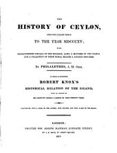 The History of Ceylon: From the Earliest Period to the Year MDCCCXV; with Characteristic Details of the Religion, Laws, & Manners of the People and a Collection of Their Moral Maxims & Ancient Proverbs