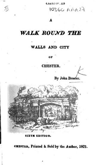 A Walk round the Walls and City of Chester  By J  Broster  Sixth edition  of the work originally written by Peter Broster   PDF