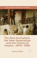 The New Journalism  the New Imperialism and the Fiction of Empire  1870 1900 PDF