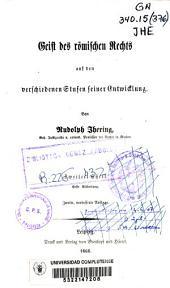 Geist des römischen Rechts auf den verschiedenen Stufen seiner Entwicklung: Bände 1-2
