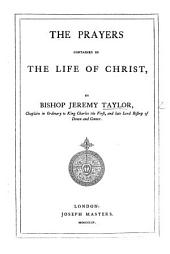 The Prayers Contained in the Life of Christ. By Bishop Jeremy Taylor