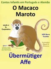 O Macaco Maroto Ajuda o Sr. Carpinteiro - Übermütiger Affe hilft Herrn Tischler: Contos Infantis em Português e Alemão