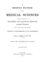 A Reference Handbook of the Medical Sciences Embracing the Entire Range of Scientific and Allied Sciences