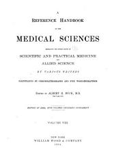 A Reference Handbook of the Medical Sciences Embracing the Entire Range of Scientific and Allied Sciences: Volume 8