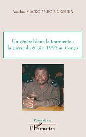 Un général dans la tourmente: la guerre du 5 juin 1997 au Congo