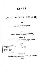 Lives of the Princesses of England, from the Norman Conquest: Volume 3