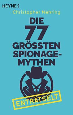 Die 77 gr    ten Spionagemythen entr  tselt PDF