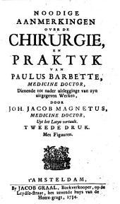 Noodige aanmerkingen over de chirurgie en praktyk van Paulus Barbette ...: dienende tot nader uitlegginge van zyn uitgegeven werken, Volume 1