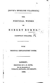 The Poetical Works of Robert Burns: Carefully Collated. With Original Explanatory Notes