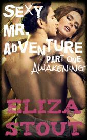 Awakening: Sexy Mr. Adventure, Part 1 (An Erotic BDSM Romance)
