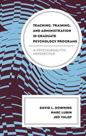 Teaching, Training, and Administration in Graduate Psychology Programs: A Psychoanalytic Perspective