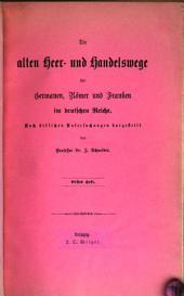 Die alten Heer- und Handelswege der Germanen, Römer und Franken im deutschen Reiche