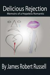 Delicious Rejection: The Memoirs of a Hopeless Romantic