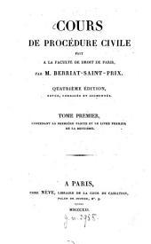 Cours de procédure civile: fait à la Faculté de Droit de Paris. Contenant la première partie et le livre premier de la deuzième, Volume1
