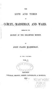 The Life and Times of Carey, Marshman, and Ward: Embracing the History of the Serampore Mission, Volume 1