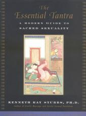 The Essential Tantra: A Modern Guide to Sacred Sexuality