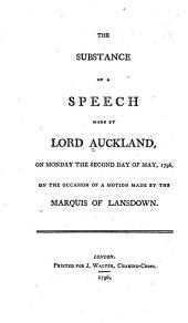 The Substance of a Speech Made by Lord Auckland, on Monday the Second Day of May, 1796: On the Occasion of a Motion Made by the Marquis of Lansdown