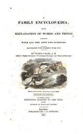 A Family Encyclopaedia: Or, An Explanation of Words and Things Connected with All the Arts and Sciences ...