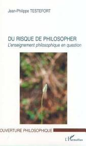 DU RISQUE DE PHILOSOPHER: L'enseignement philosophique en question