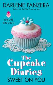 The Cupcake Diaries: Sweet On You