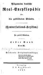 Allgemeine deutsche Real-Encyklopädie für die gebildeen Stände. Conversations-Lexikon: in zwölf Bänden