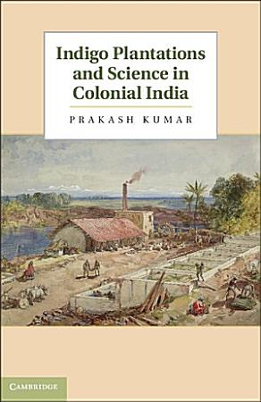 Indigo Plantations and Science in Colonial India PDF