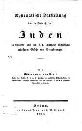 Systematische Darstellung der in Betreff der Juden in Mähren und im k.k. Antheile Schlesiens erlassenen Gesetzte und Verordnungen