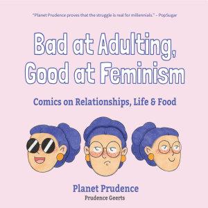Bad at Adulting  Good at Feminism