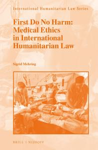 First Do No Harm  Medical Ethics in International Humanitarian Law Book
