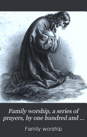 Family worship  a series of prayers  by one hundred and eighty clergymen of the Church of Scotland PDF