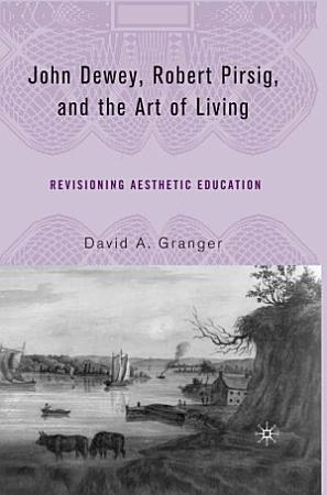 John Dewey  Robert Pirsig  and the Art of Living PDF