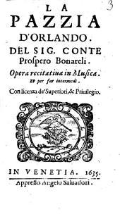 La pazzia d'Orlando. Del sig. conte Prospero Bonareli. Opera recitatiua in musica. Et per fare intermedi