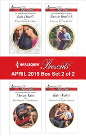 Harlequin Presents April 2015 - Box Set 2 of 2: His Diamond of Convenience\Carrying the Greek's Heir\Virgin's Sweet Rebellion\Olivero's Outrageous Proposal